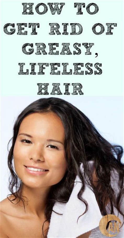 How To Get Rid Of Hair On by How To Get Rid Of Greasy Lifeless Hair Diy Bath