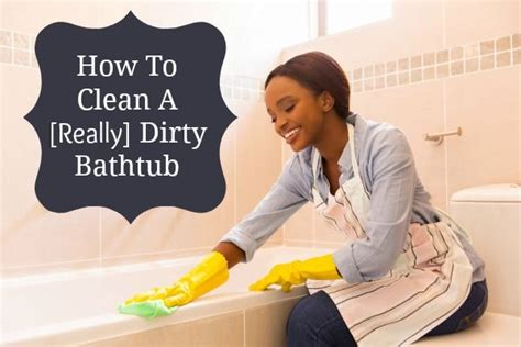 how to clean a really dirty bathtub bathroom cleaning