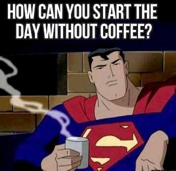 Superman Drinking Meme - 396 best funny coffee jokes memes and humor images on
