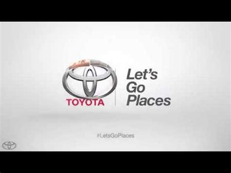 Toyota Lets Go Places Toyota Lets Go Places