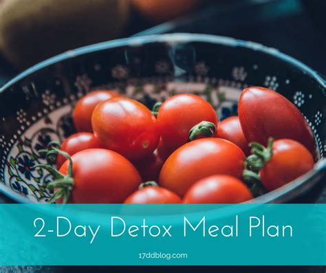 2 Day Post Detox by 2 Day Post Detox With Meal Plan My 17 Day Diet