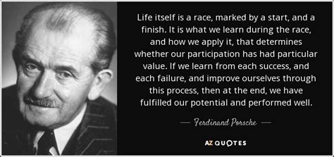 Porsche Quotes by Ferdinand Porsche Quote Life Itself Is A Race Marked By
