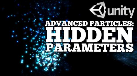 unity tutorial advanced advanced particles hidden parameters unity 5 youtube