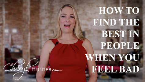 how to find the good in people when you feel bad cheryl
