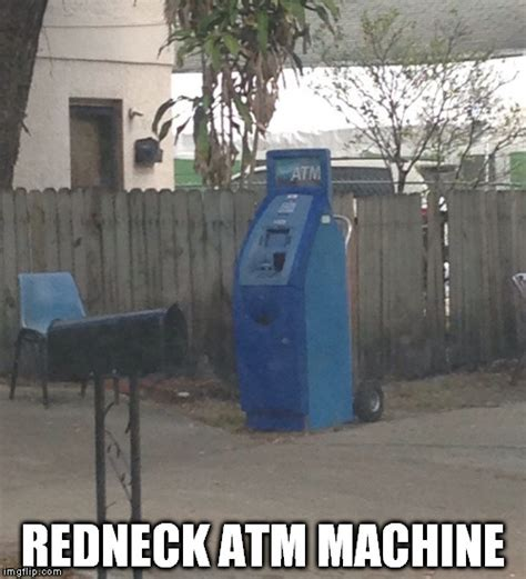 Redneck Meme Generator - redneck atm machine imgflip
