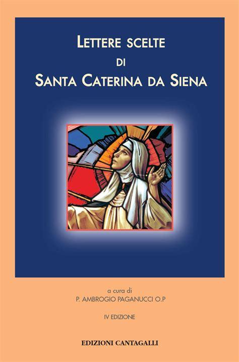 lettere di santa caterina da siena lettere scelte di santa caterina da siena edizioni