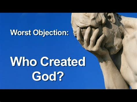 who made god and worst objection to theism who created god youtube
