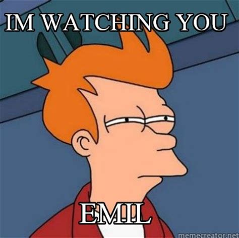 Watching You Meme - meme creator im watching you emil meme generator at
