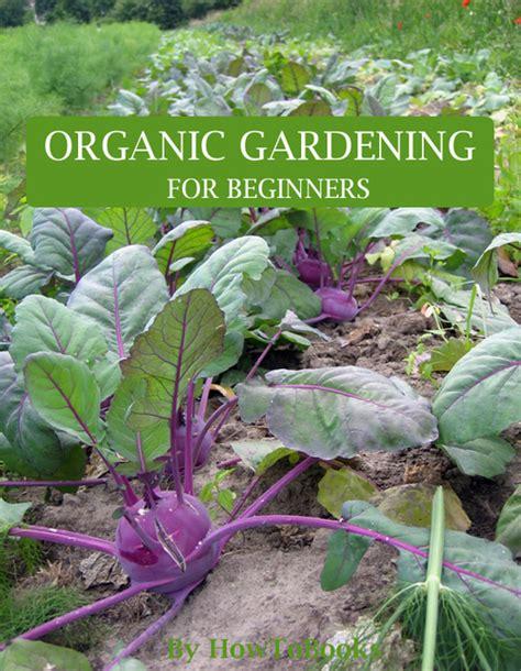 Organic Gardening For Beginners Download Educational Organic Vegetable Gardening For Beginners