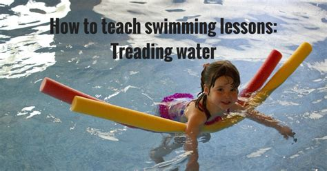 how to teach a to swim how to teach swimming lessons treading water swimming lessons ideas