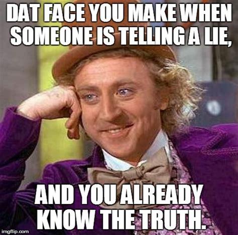 Lies Meme Face - creepy condescending wonka meme imgflip