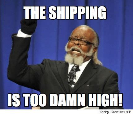 Is Too Damn High Meme - meme creator the shipping is too damn high meme