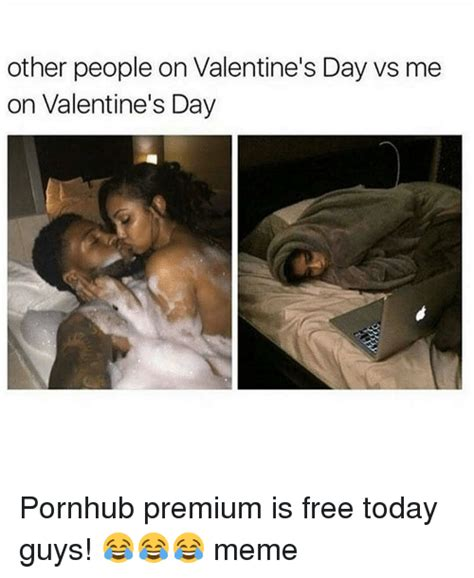 Me On Valentines Day Meme - 25 best memes about valentines day pornhub valentines