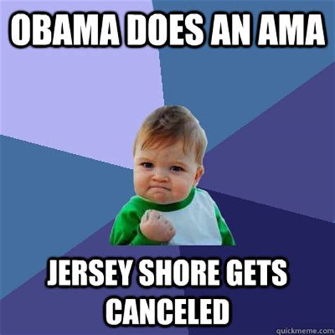Jersey Shore Meme - obama does an ama jersey shore gets canceled success kid