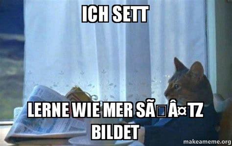 Sophisticated Cat Meme Generator - ich sett lerne wie mer s 195 164 tz bildet sophisticated cat