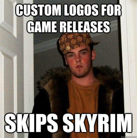 Custom Meme - custom logos for game releases skips skyrim scumbag steve quickmeme