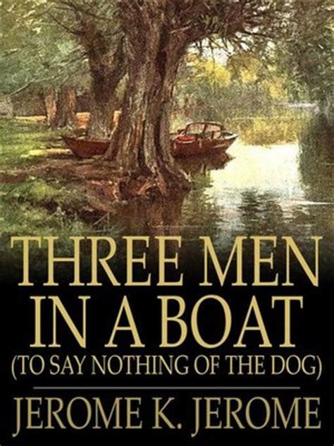 say nothing a novel books three in a boat to say nothing of the by jerome