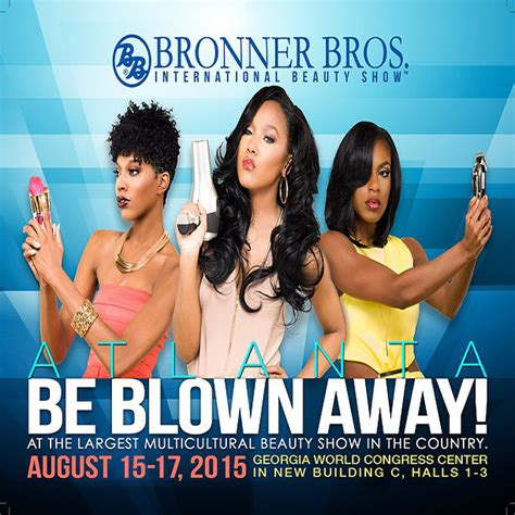 where is the bronner brothers hair show 2015 get blown away at the 2015 summer bronner brothers hair show