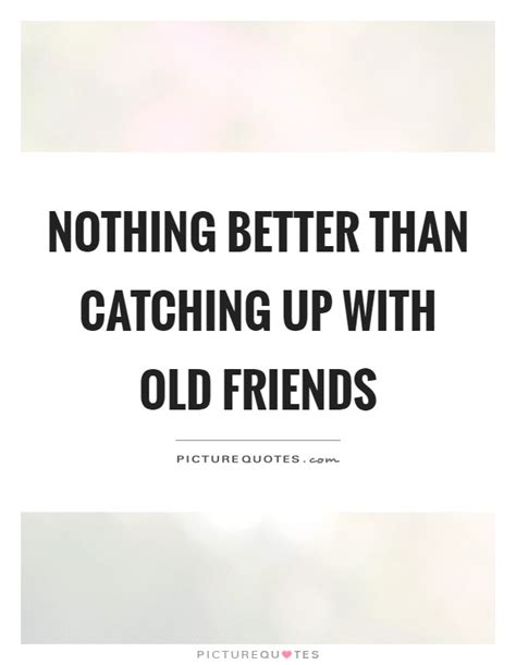 catching up quotes sayings catching up picture quotes