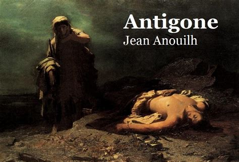 Resume D Antigone De Jean Anouilh by Quelle Est La Morale D Antigone De Jean Anouilh