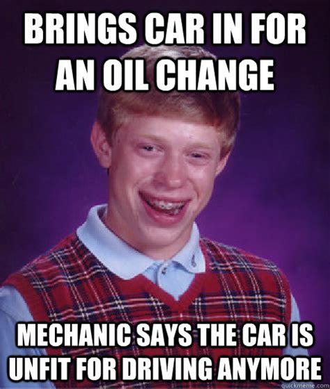 Oil Change Meme - bad luck brian memes quickmeme