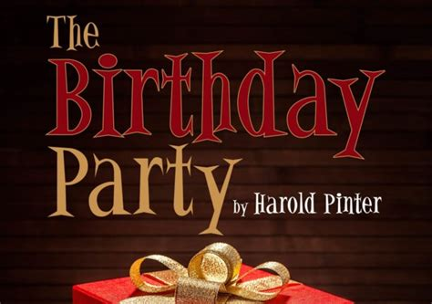 themes in birthday party by harold pinter the birthday party by harold pinter at cheltenham everyman