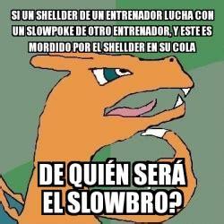 Meme Generator Slowpoke - meme personalizado si un shellder de un entrenador lucha