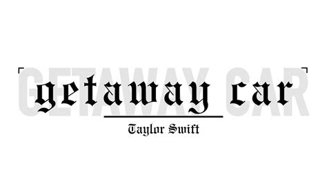 taylor swift end game rap lyrics taylor swift getaway car lyrics taylor swift pinterest