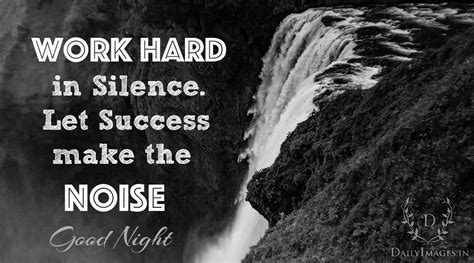 work hard  silence  success   noise good night daily images