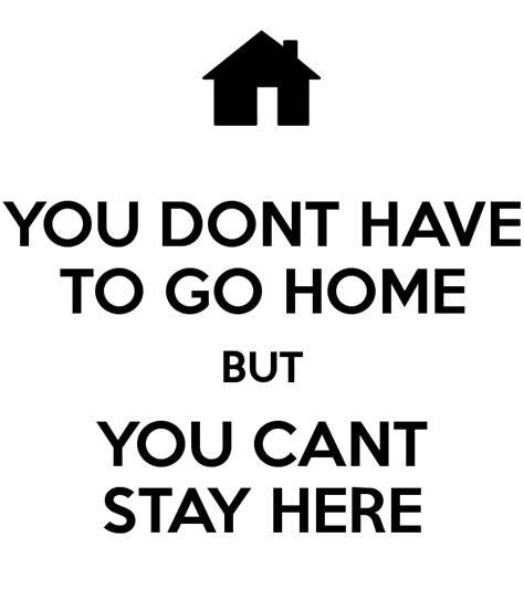 you dont to go home but you cant stay here poster