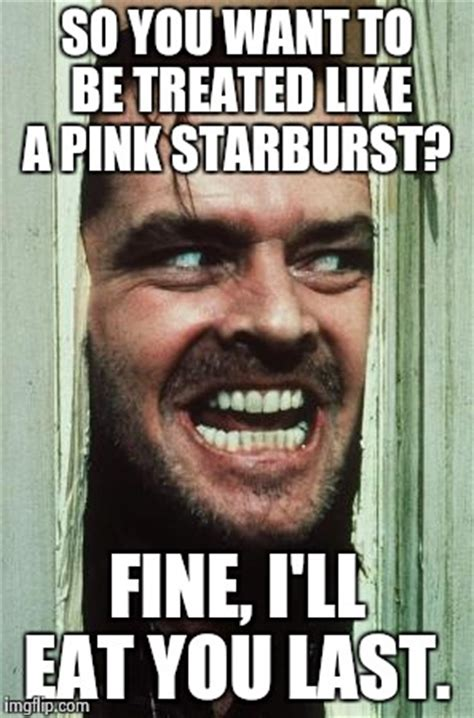 Starburst Meme - heres johnny meme imgflip