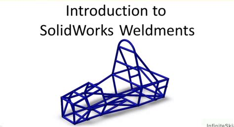 tutorial solidworks weldments introduction to solidworks weldments structure in
