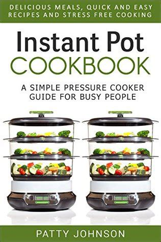 instant pot cookbook for two easy and delicious instant pot recipes for two volume 2 books instant pot cookbook a simple pressure cooker guide for