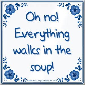 tegeltje oh no everything walks in the soup