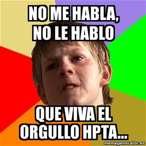 el chico que viva 8468307165 meme chico malo no me habla no le hablo que viva el orgullo hpta 17702383