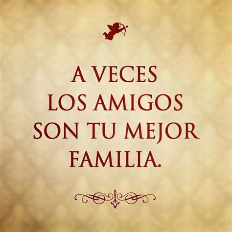 la familia los amigos el amor y la vida palabras a veces tus amigos son tu mejor familia frases de