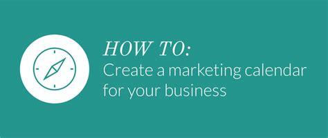 how to make a marketing calendar how to create a marketing calendar for your business