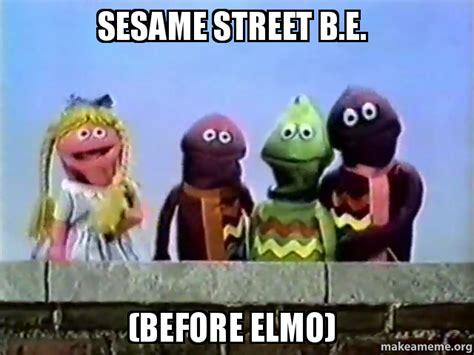 Sesame Street Memes - sesame street b e before elmo make a meme
