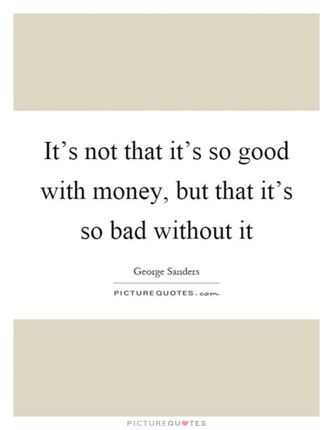 it s not that it s so good with money but that