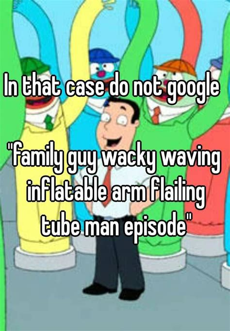 desk inflatable tube man in that case do not google quot family guy wacky waving