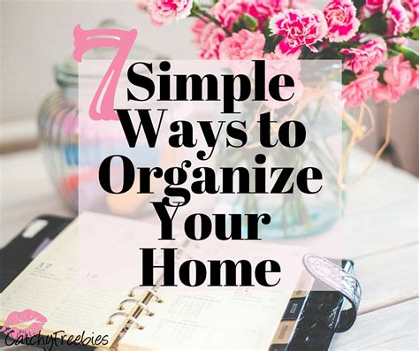 7 Ways To Organize by 7 Simple Ways To Organize Your Home Catchyfreebies