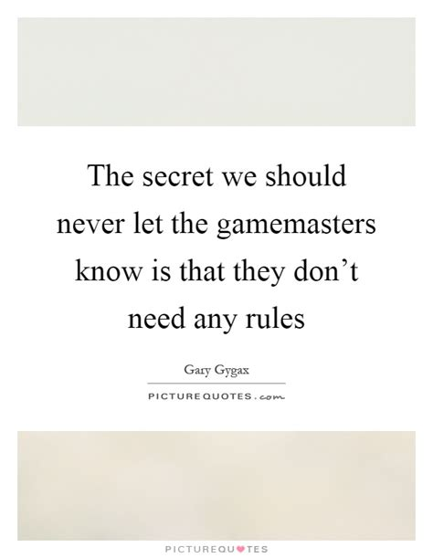 secret by we the the secret we should never let the gamemasters is