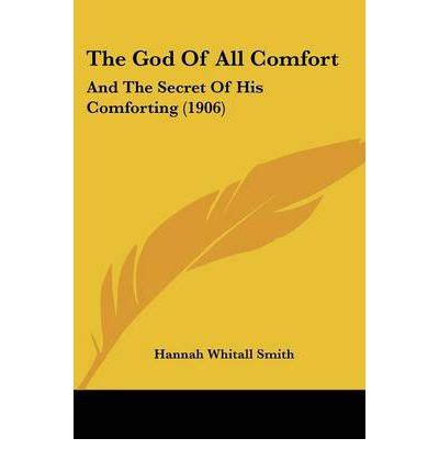 the god of all comfort the god of all comfort hannah whitall smith 9781104255442
