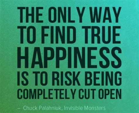 True Find The Only Way To Find True Happiness Is To Risk Being Completely Cut Chuck