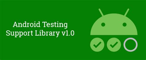 android support library announces official release of android testing support library v1 0 espresso v3 0 and
