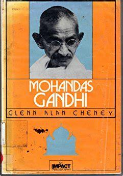 gandhi biography author mohandas gandhi impact biography glenn alan cheney