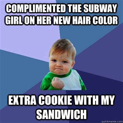 Subway Sandwich Meme - complimented the subway girl on her new hair color extra