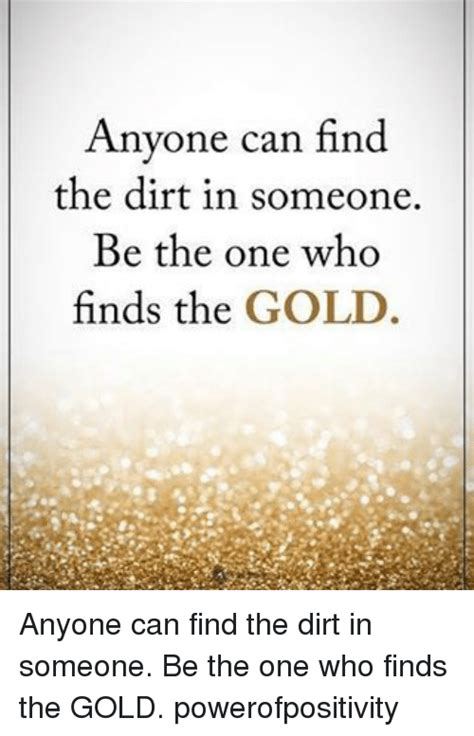 Find On The Anyone Can Find The Dirt In Someone Be The One Who Finds