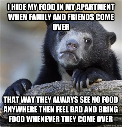 Bring Me Food Meme - i hide my food in my apartment when family and friends