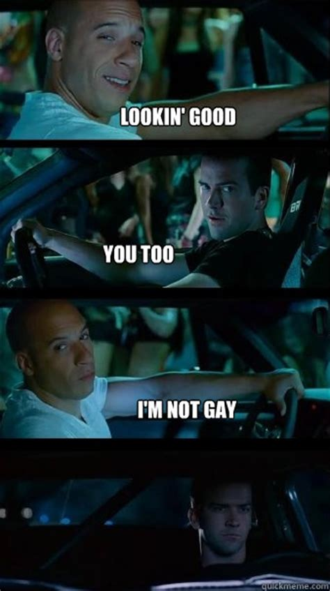 Too Gay Meme - fast and furious memes quickmeme
